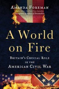 'A World on Fire: Britain's Crucial Role in the American Civil War' by Amanda Foreman. Random House. 958 pp. $35. (Random House).